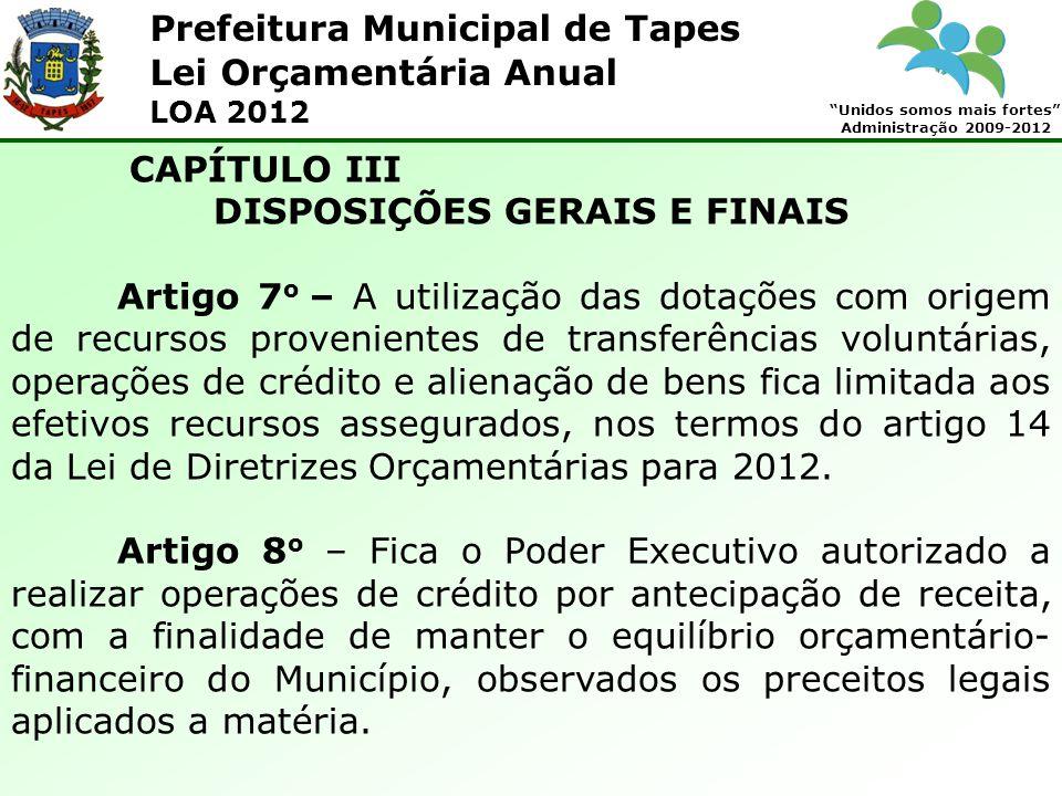 Prefeitura Municipal de Tapes Unidos somos mais fortes Administração 2009-2012 Lei Orçamentária Anual LOA 2012 CAPÍTULO III DISPOSIÇÕES GERAIS E FINAI