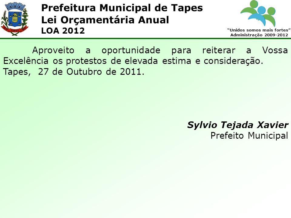 Prefeitura Municipal de Tapes Unidos somos mais fortes Administração 2009-2012 Lei Orçamentária Anual LOA 2012 Aproveito a oportunidade para reiterar a Vossa Excelência os protestos de elevada estima e consideração.