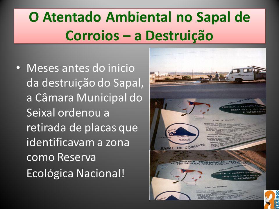 O Atentado Ambiental no Sapal de Corroios – a Destruição Meses antes do inicio da destruição do Sapal, a Câmara Municipal do Seixal ordenou a retirada