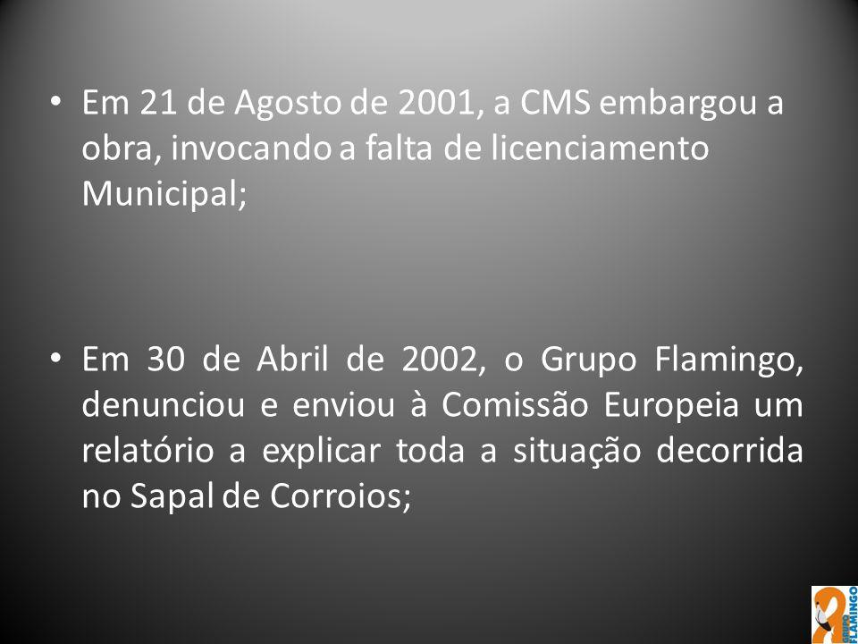 Em 21 de Agosto de 2001, a CMS embargou a obra, invocando a falta de licenciamento Municipal; Em 30 de Abril de 2002, o Grupo Flamingo, denunciou e en