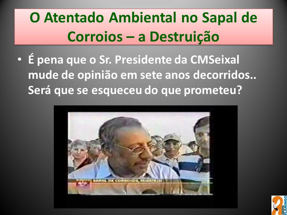 O Atentado Ambiental no Sapal de Corroios – a Destruição É pena que o Sr. Presidente da CMSeixal mude de opinião em sete anos decorridos.. Será que se