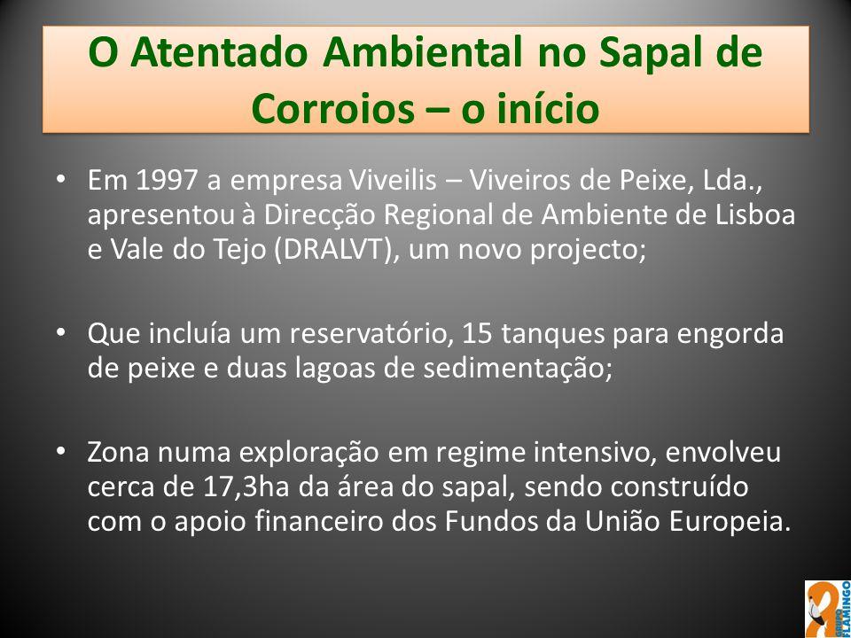 O Atentado Ambiental no Sapal de Corroios – o início Em 1997 a empresa Viveilis – Viveiros de Peixe, Lda., apresentou à Direcção Regional de Ambiente
