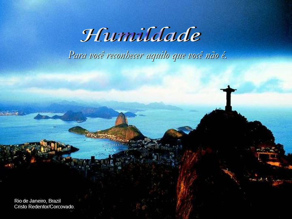 Para você reconhecer aquilo que você não é. Rio de Janeiro, Brazil Cristo Redentor/Corcovado.