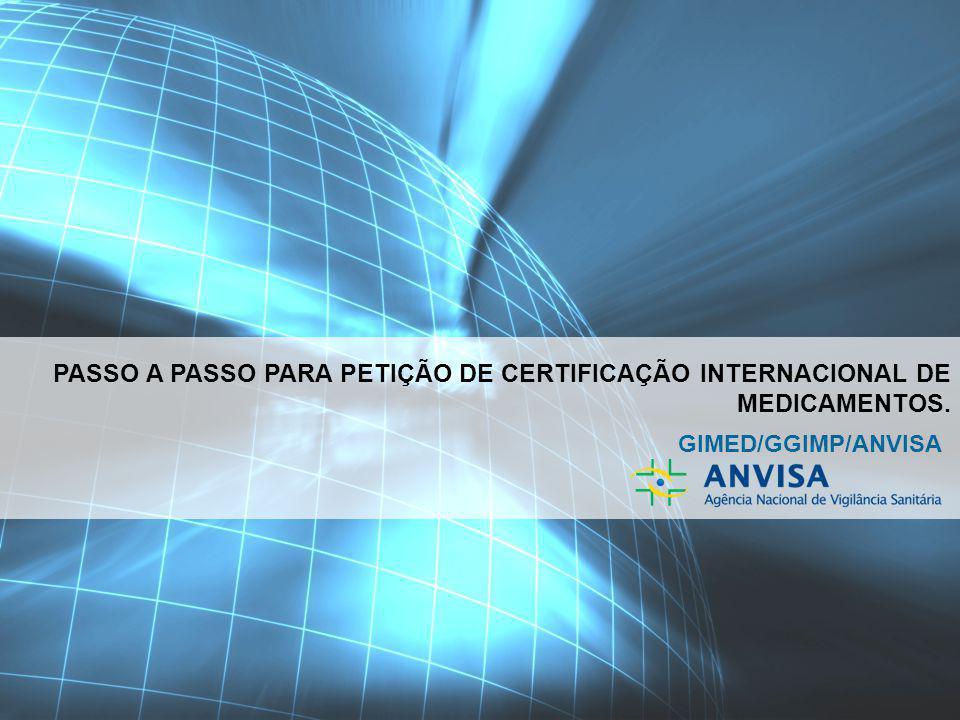 Voltar ao Índice de Campos PASSO A PASSO PARA PETIÇÃO DE CERTIFICAÇÃO INTERNACIONAL DE MEDICAMENTOS. GIMED/GGIMP/ANVISA