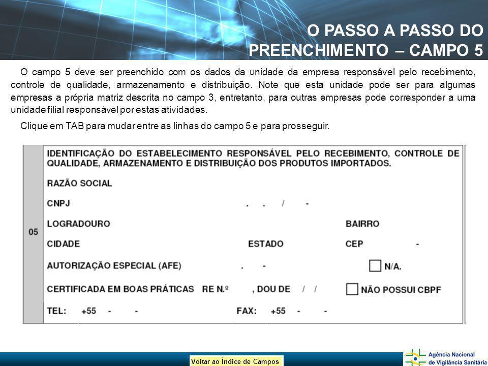 Voltar ao Índice de Campos O PASSO A PASSO DO PREENCHIMENTO – CAMPO 5 O campo 5 deve ser preenchido com os dados da unidade da empresa responsável pel