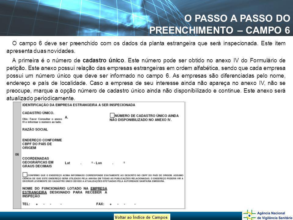Voltar ao Índice de Campos O PASSO A PASSO DO PREENCHIMENTO – CAMPO 6 O campo 6 deve ser preenchido com os dados da planta estrangeira que será inspec