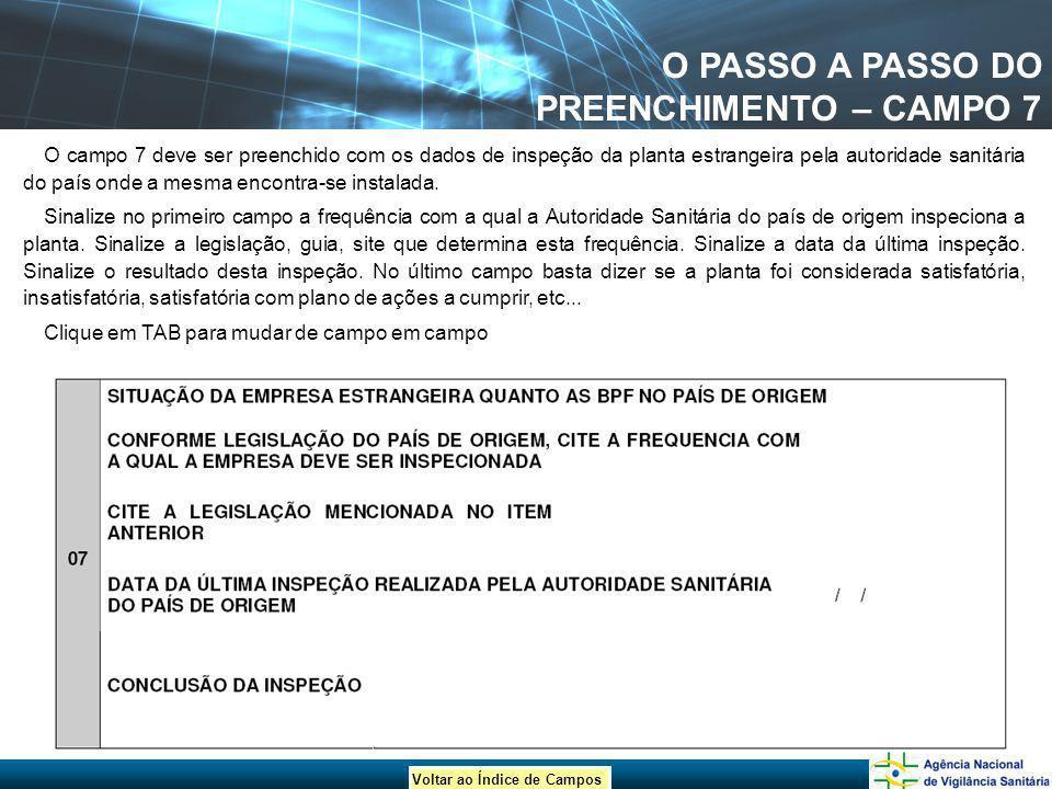 Voltar ao Índice de Campos O PASSO A PASSO DO PREENCHIMENTO – CAMPO 7 O campo 7 deve ser preenchido com os dados de inspeção da planta estrangeira pel