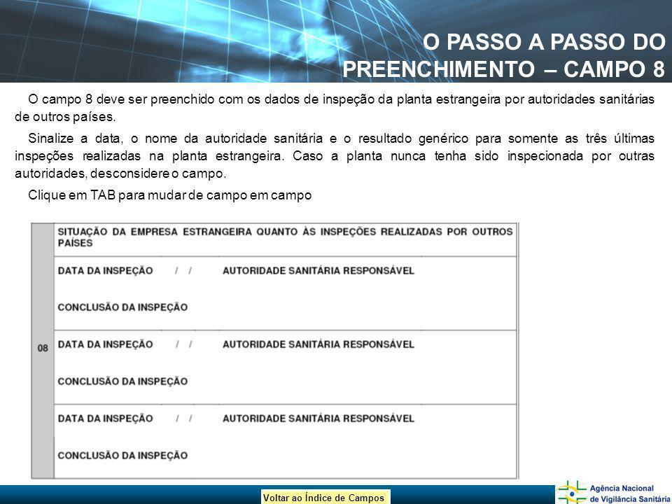 Voltar ao Índice de Campos O PASSO A PASSO DO PREENCHIMENTO – CAMPO 8 O campo 8 deve ser preenchido com os dados de inspeção da planta estrangeira por