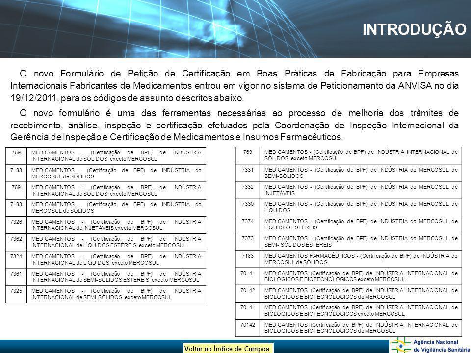 Voltar ao Índice de Campos INTRODUÇÃO O novo Formulário de Petição de Certificação em Boas Práticas de Fabricação para Empresas Internacionais Fabrica