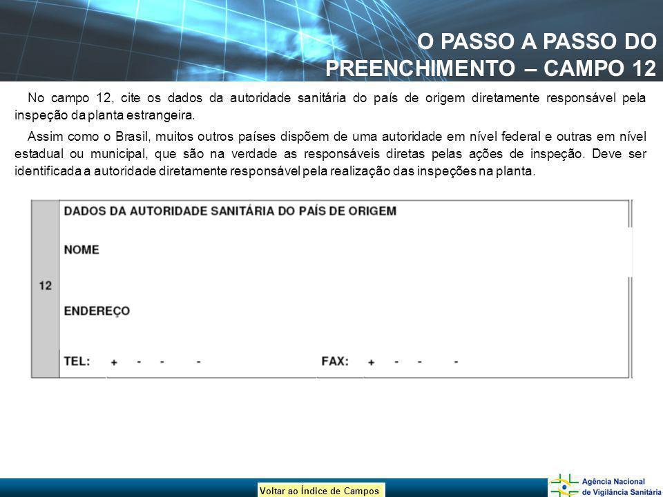 Voltar ao Índice de Campos O PASSO A PASSO DO PREENCHIMENTO – CAMPO 12 No campo 12, cite os dados da autoridade sanitária do país de origem diretament