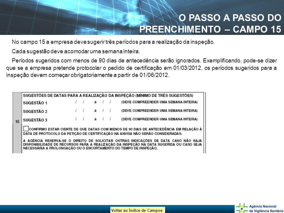 Voltar ao Índice de Campos O PASSO A PASSO DO PREENCHIMENTO – CAMPO 15 No campo 15 a empresa deve sugerir três períodos para a realização da inspeção.
