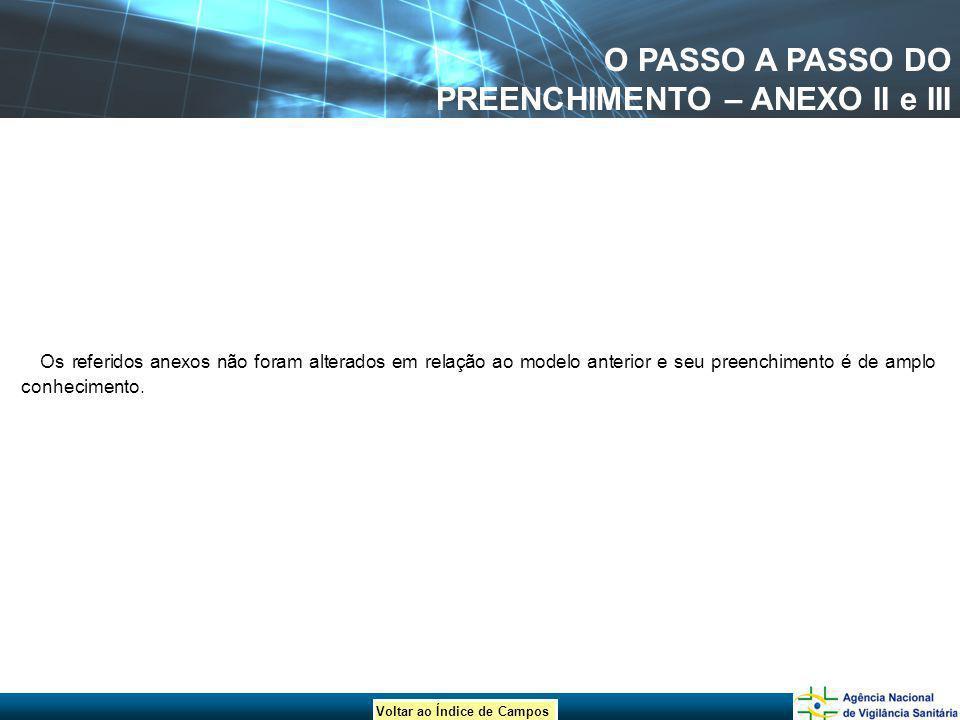 Voltar ao Índice de Campos O PASSO A PASSO DO PREENCHIMENTO – ANEXO II e III Os referidos anexos não foram alterados em relação ao modelo anterior e s