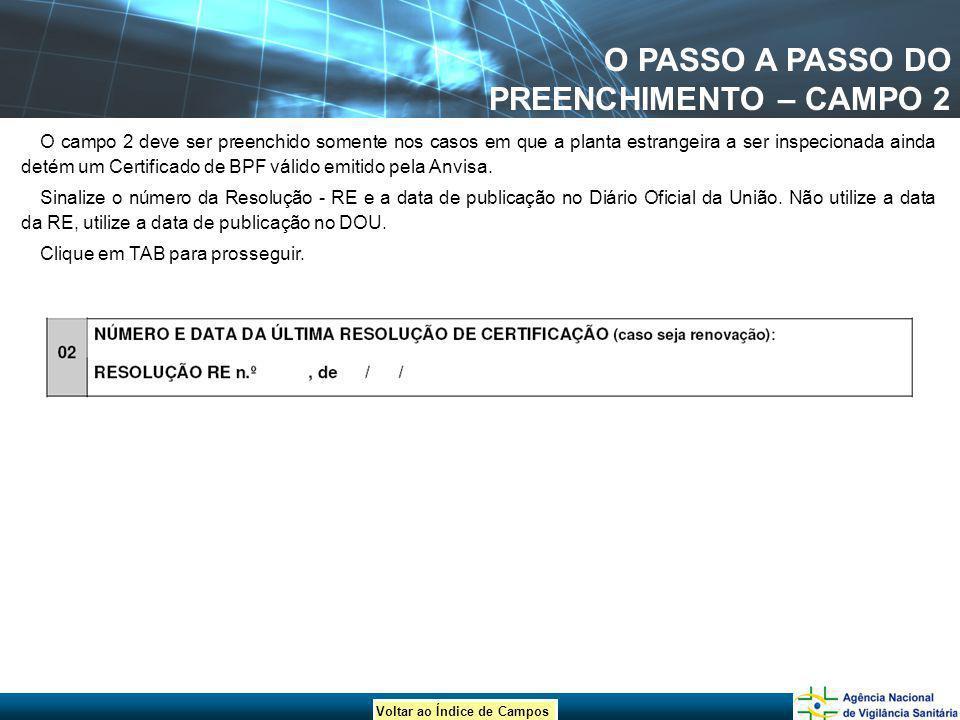 Voltar ao Índice de Campos O PASSO A PASSO DO PREENCHIMENTO – CAMPO 2 O campo 2 deve ser preenchido somente nos casos em que a planta estrangeira a se