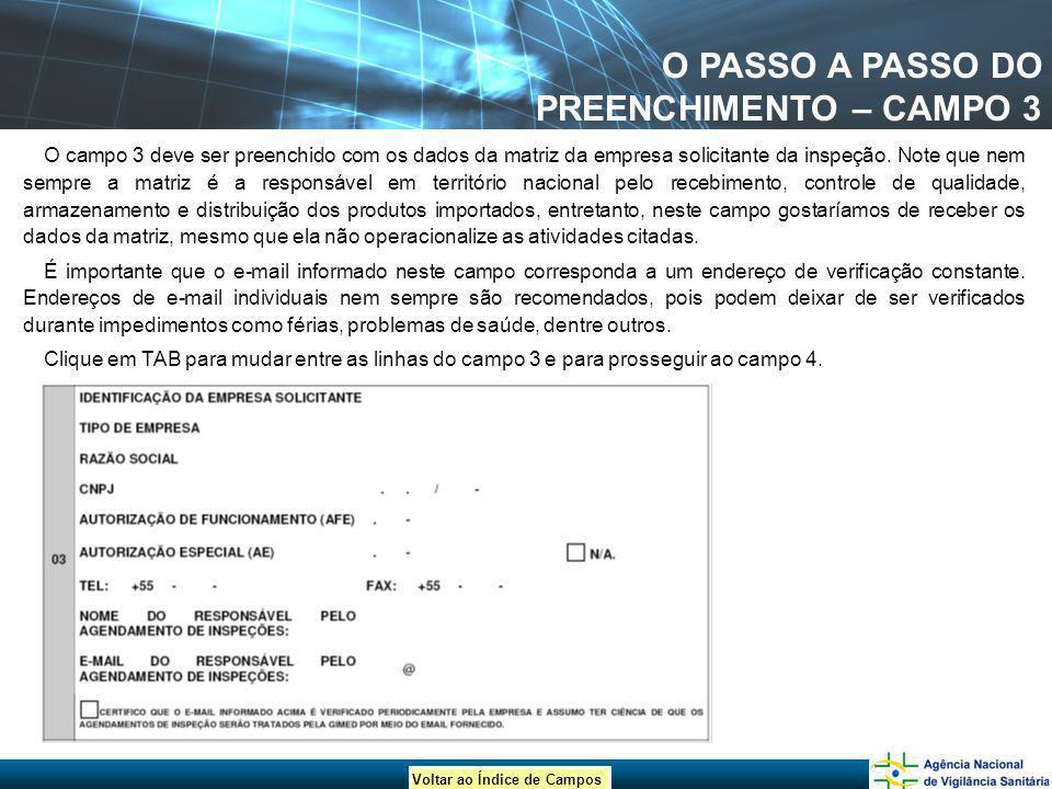 Voltar ao Índice de Campos O PASSO A PASSO DO PREENCHIMENTO – CAMPO 3 O campo 3 deve ser preenchido com os dados da matriz da empresa solicitante da i