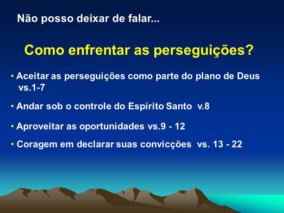 Como enfrentar as perseguições? Aceitar as perseguições como parte do plano de Deus vs.1-7 Andar sob o controle do Espírito Santo v.8 Aproveitar as op
