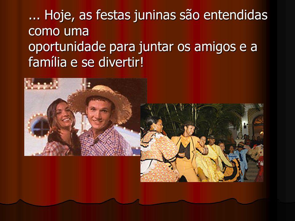 ... Hoje, as festas juninas são entendidas como uma oportunidade para juntar os amigos e a família e se divertir!