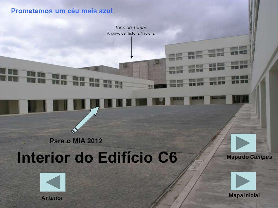 Interior do Edifício C6 Prometemos um céu mais azul… Para o MIA 2012 Torre do Tombo Arquivo de História Nacionall Anterior Mapa do Campus Mapa Inicial