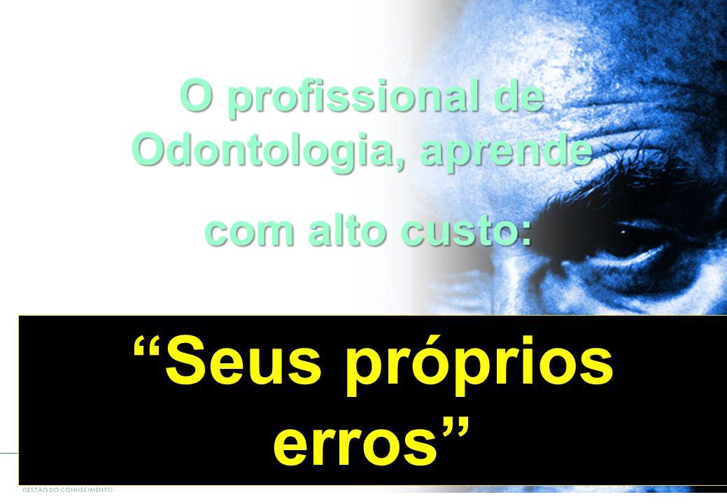 Página14Data, 2006 O profissional de Odontologia, aprende com alto custo: com alto custo: Seus próprios erros