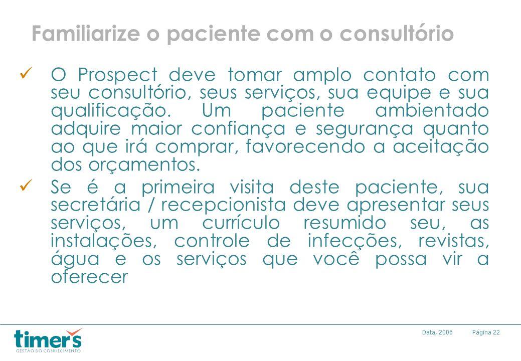 Página22Data, 2006 Familiarize o paciente com o consultório O Prospect deve tomar amplo contato com seu consultório, seus serviços, sua equipe e sua q