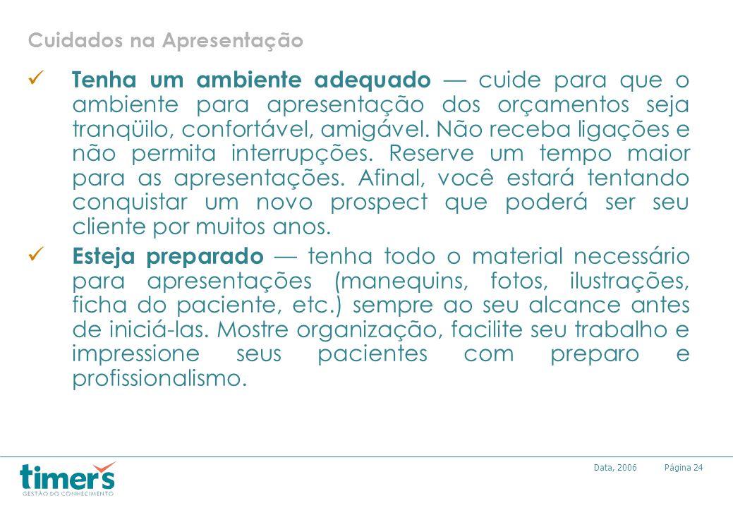 Página24Data, 2006 Cuidados na Apresentação Tenha um ambiente adequado cuide para que o ambiente para apresentação dos orçamentos seja tranqüilo, conf