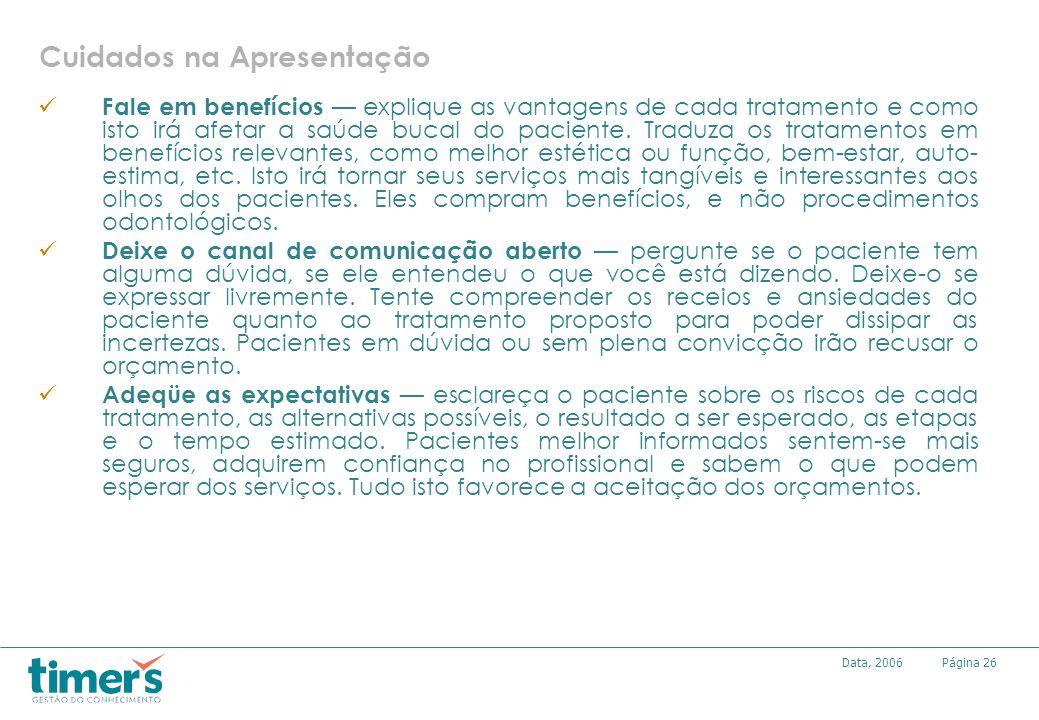 Página27Data, 2006 Discuta os honorários apenas no final da apresentaçã o somente discuta as estimativas de honorários após terminada a apresentação do plano de tratamento recomendado.