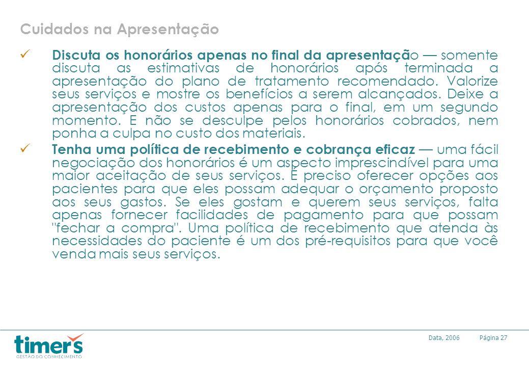 Página27Data, 2006 Discuta os honorários apenas no final da apresentaçã o somente discuta as estimativas de honorários após terminada a apresentação d