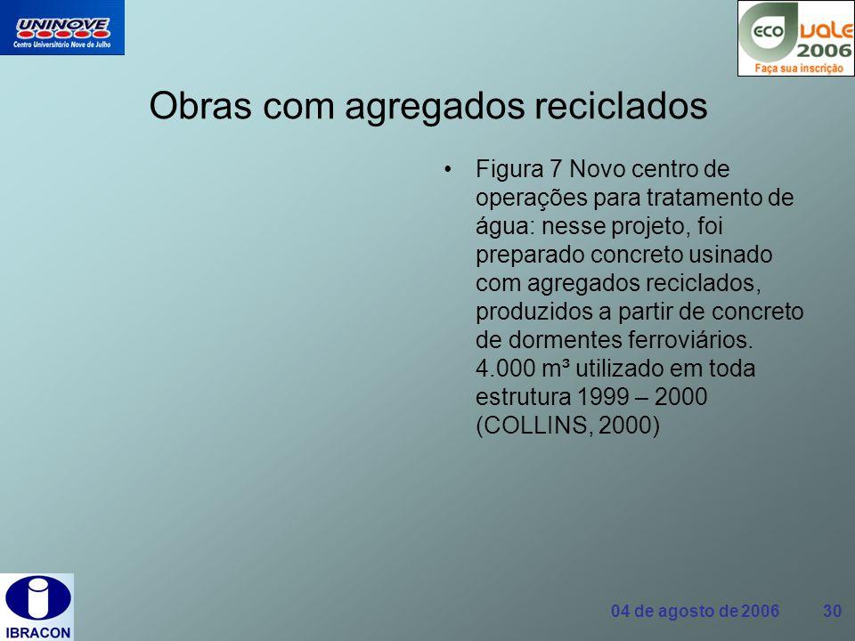 04 de agosto de 2006 30 Obras com agregados reciclados Figura 7 Novo centro de operações para tratamento de água: nesse projeto, foi preparado concret