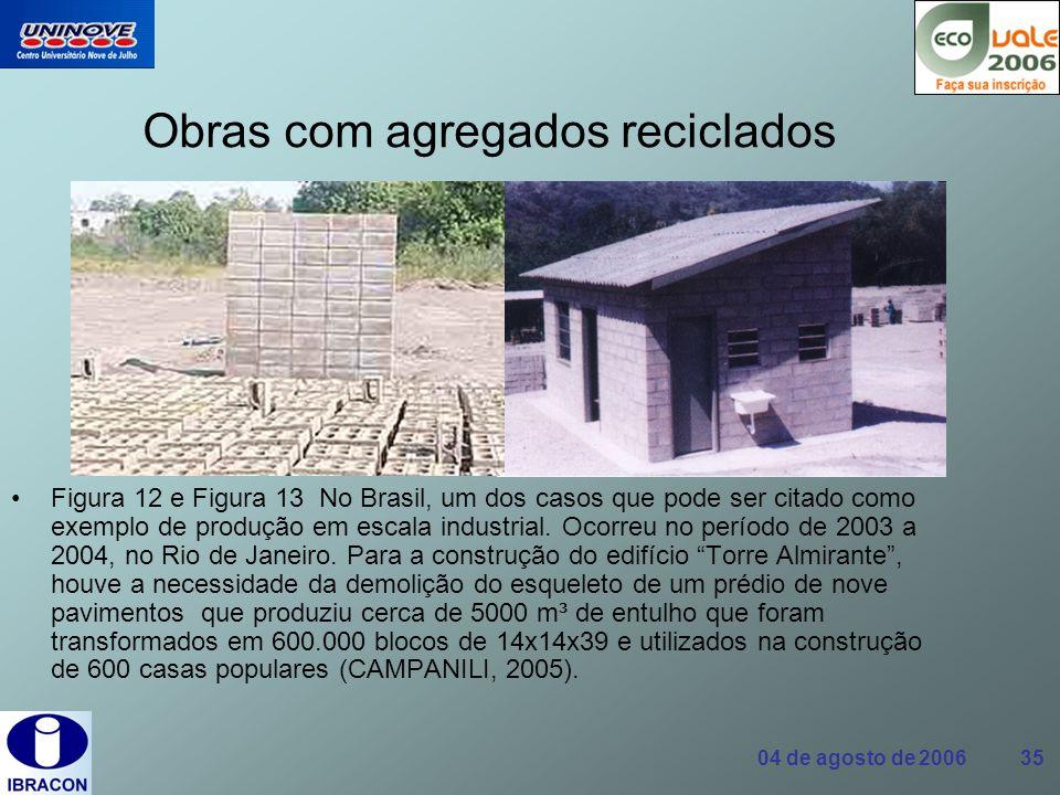 04 de agosto de 2006 35 Obras com agregados reciclados Figura 12 e Figura 13 No Brasil, um dos casos que pode ser citado como exemplo de produção em e