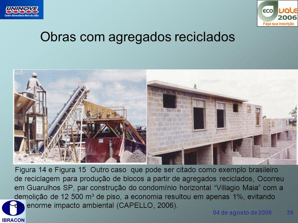 04 de agosto de 2006 36 Obras com agregados reciclados Figura 14 e Figura 15 Outro caso que pode ser citado como exemplo brasileiro de reciclagem para