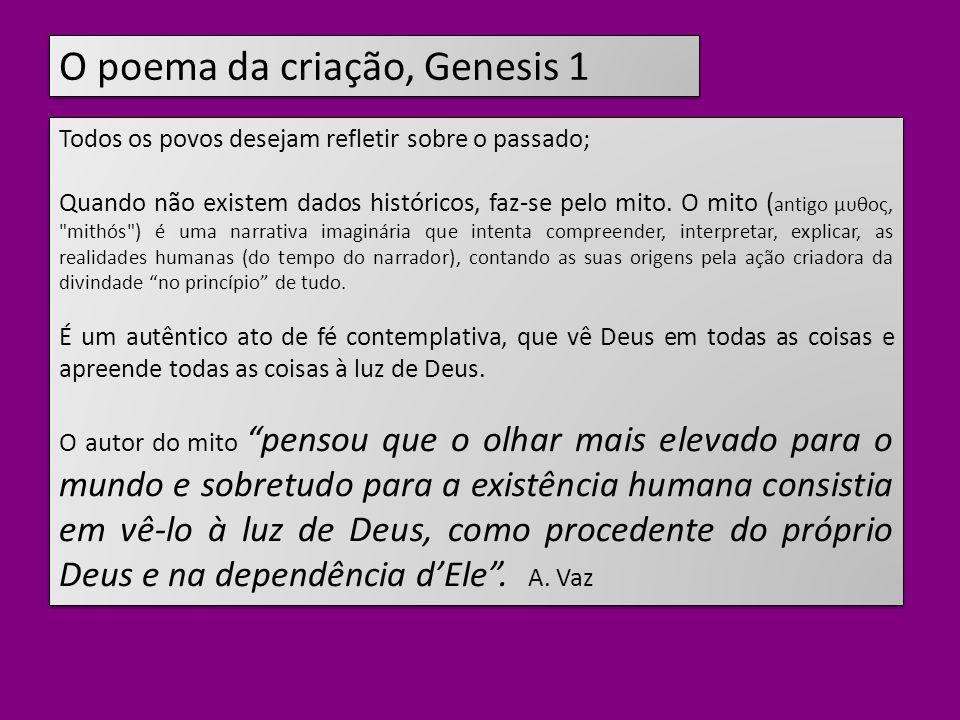 O poema da criação, Genesis 1 Todos os povos desejam refletir sobre o passado; Quando não existem dados históricos, faz-se pelo mito.