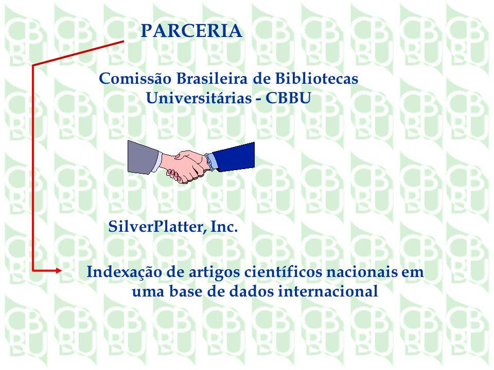 PARCERIA Comissão Brasileira de Bibliotecas Universitárias - CBBU Indexação de artigos científicos nacionais em uma base de dados internacional SilverPlatter, Inc.