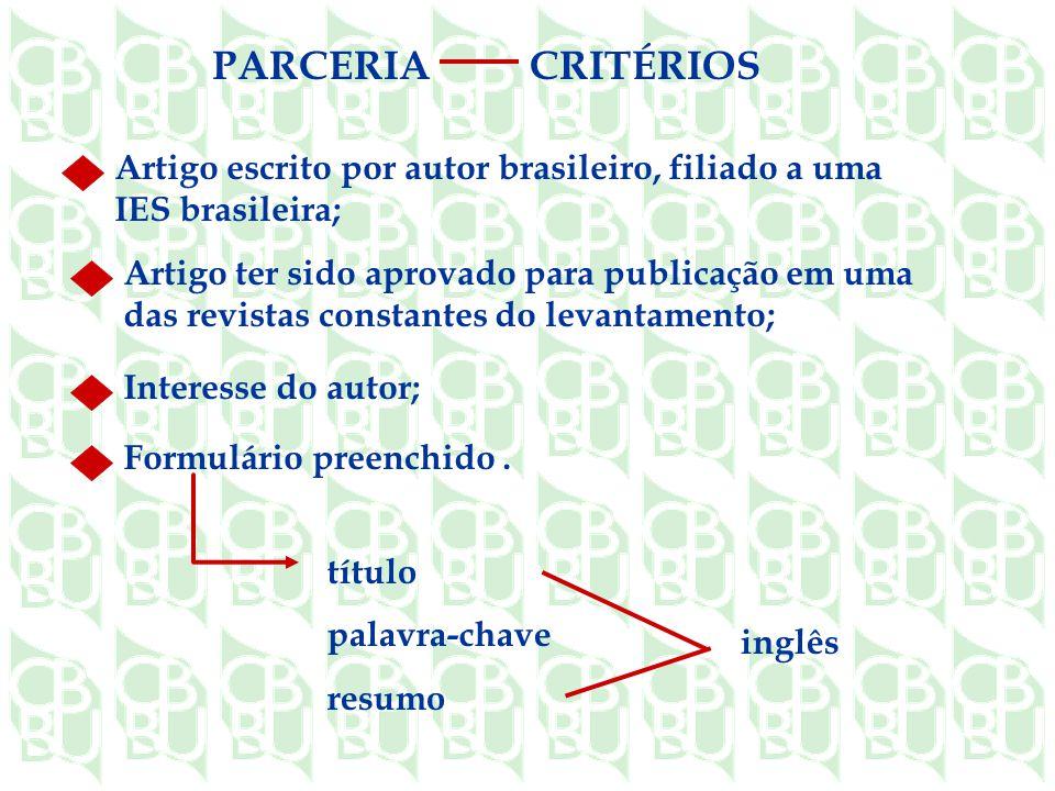Artigo escrito por autor brasileiro, filiado a uma IES brasileira; Artigo ter sido aprovado para publicação em uma das revistas constantes do levantamento; Interesse do autor; Formulário preenchido.
