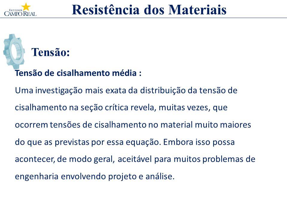 Tensão: Resistência dos Materiais Tensão de cisalhamento média : Uma investigação mais exata da distribuição da tensão de cisalhamento na seção crític