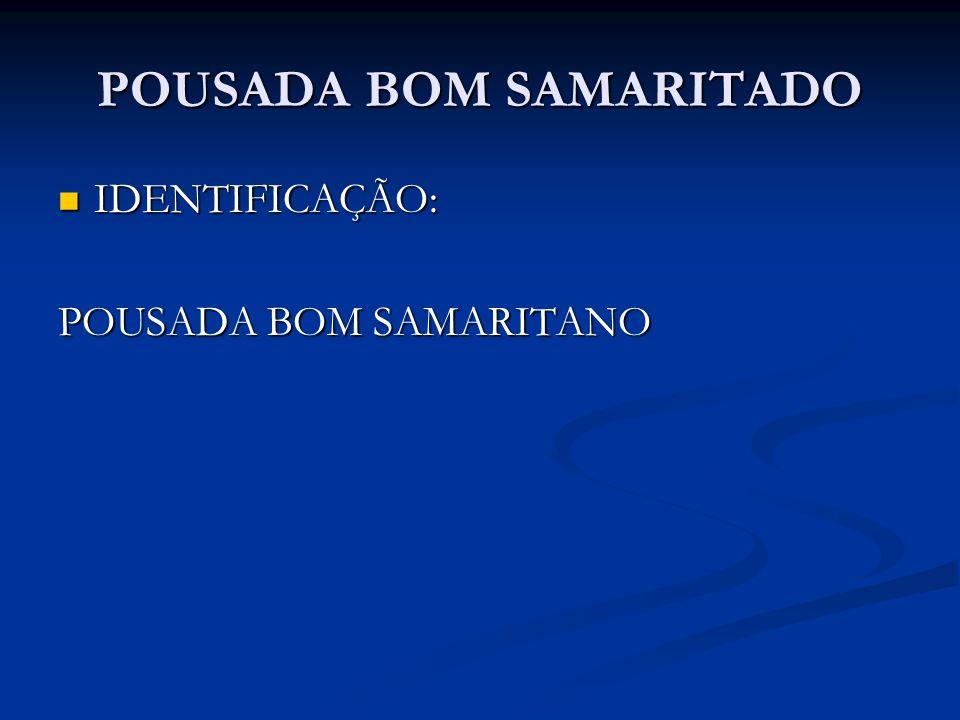 POUSADA BOM SAMARITADO IDENTIFICAÇÃO: IDENTIFICAÇÃO: POUSADA BOM SAMARITANO