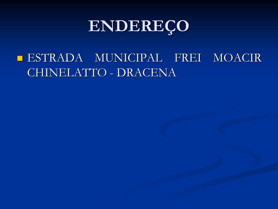 ENDEREÇO ESTRADA MUNICIPAL FREI MOACIR CHINELATTO - DRACENA ESTRADA MUNICIPAL FREI MOACIR CHINELATTO - DRACENA