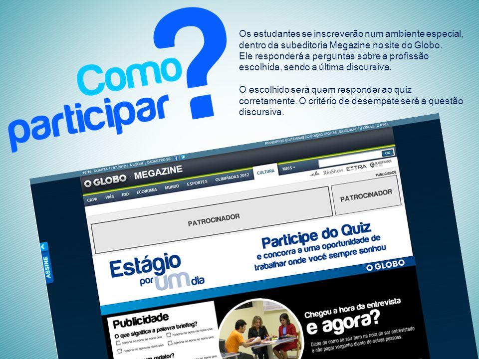 Os estudantes se inscreverão num ambiente especial, dentro da subeditoria Megazine no site do Globo.
