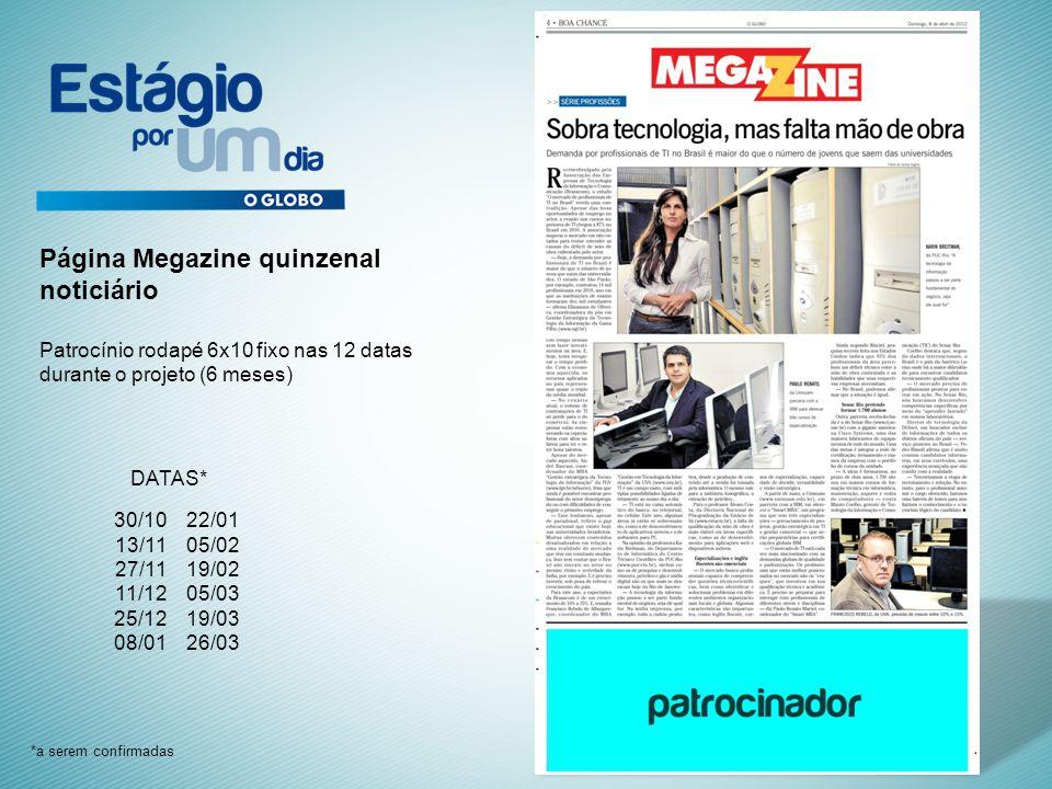 Página Megazine quinzenal noticiário Patrocínio rodapé 6x10 fixo nas 12 datas durante o projeto (6 meses) 30/10 13/11 27/11 11/12 25/12 08/01 22/01 05/02 19/02 05/03 19/03 26/03 DATAS* *a serem confirmadas