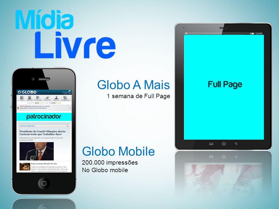 Globo A Mais 1 semana de Full Page Globo Mobile 200.000 impressões No Globo mobile
