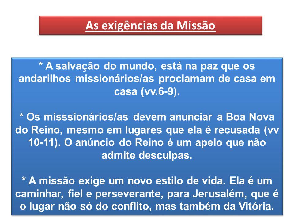 * A salvação do mundo, está na paz que os andarilhos missionários/as proclamam de casa em casa (vv.6-9).