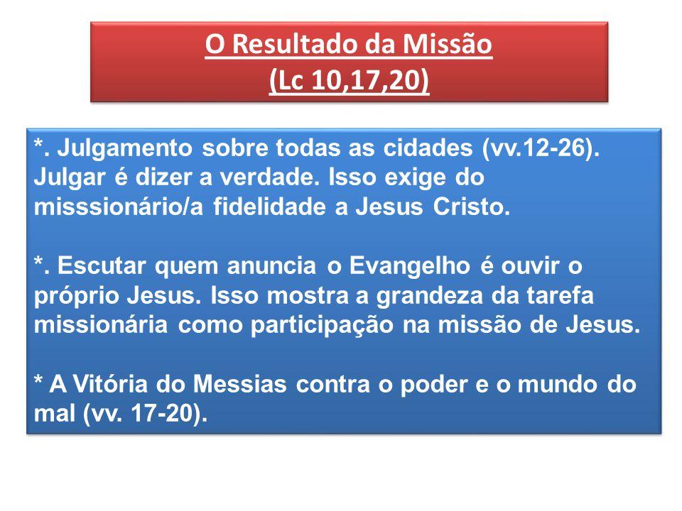 O Resultado da Missão (Lc 10,17,20) O Resultado da Missão (Lc 10,17,20) *.
