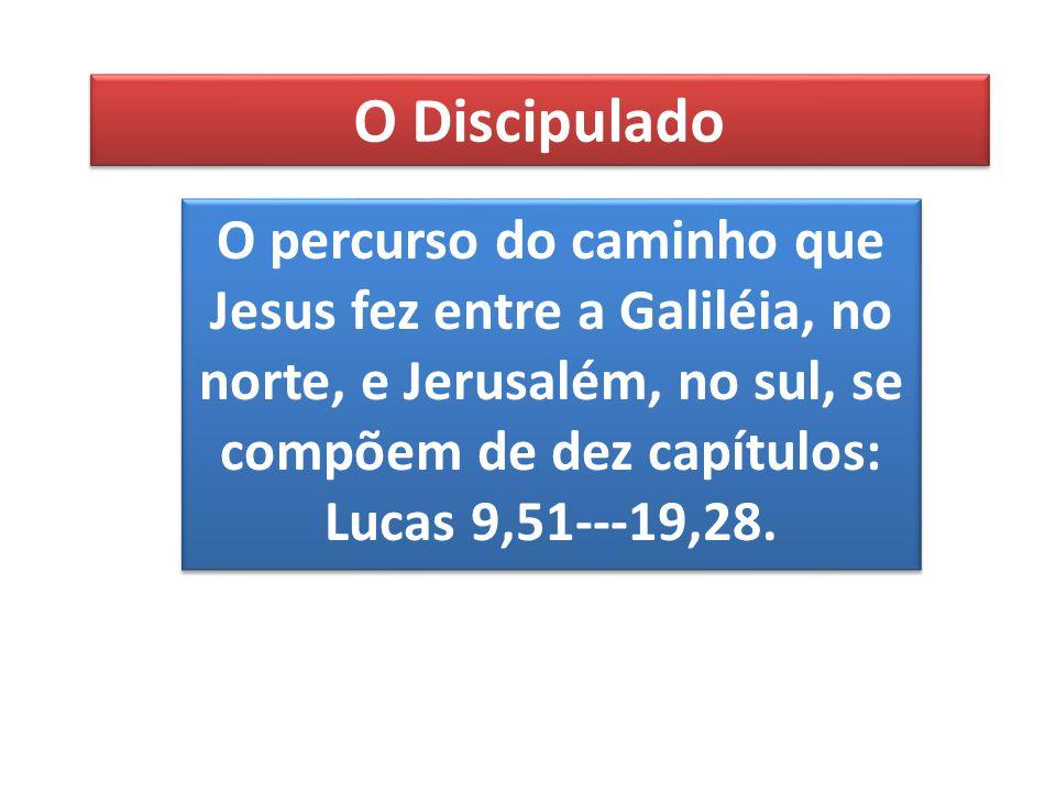 O Discipulado O percurso do caminho que Jesus fez entre a Galiléia, no norte, e Jerusalém, no sul, se compõem de dez capítulos: Lucas 9,51---19,28.
