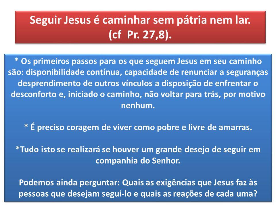 Seguir Jesus é caminhar sem pátria nem lar. (cf Pr.