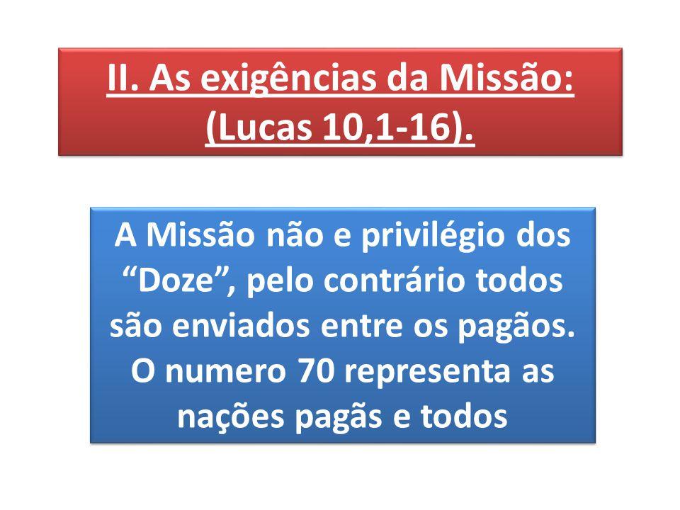 II. As exigências da Missão: (Lucas 10,1-16). II.