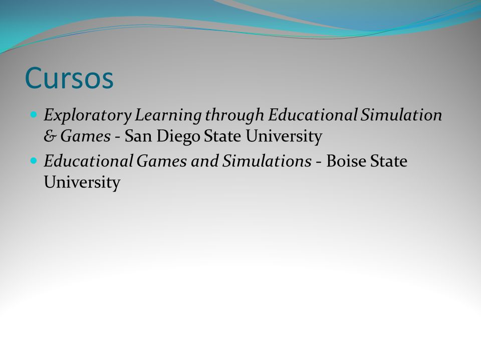 Cursos Exploratory Learning through Educational Simulation & Games - San Diego State University Educational Games and Simulations - Boise State University