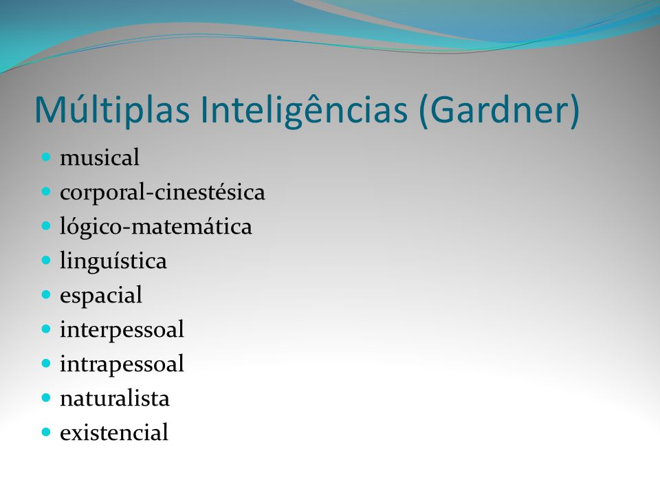 Múltiplas Inteligências (Gardner) musical corporal-cinestésica lógico-matemática linguística espacial interpessoal intrapessoal naturalista existencia