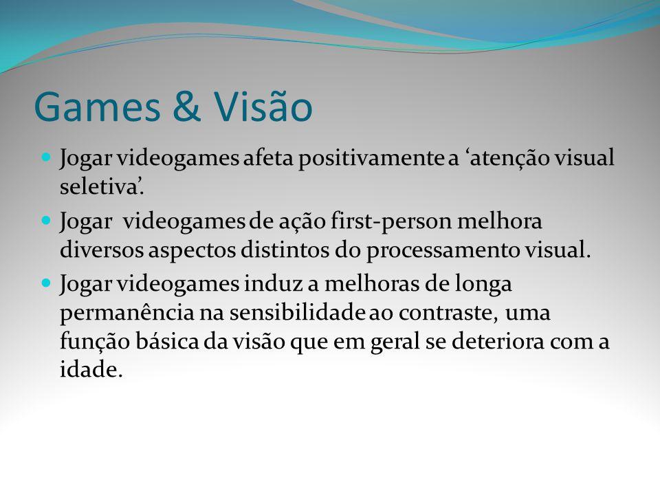 Games & Visão Jogar videogames afeta positivamente a atenção visual seletiva. Jogar videogames de ação first-person melhora diversos aspectos distinto