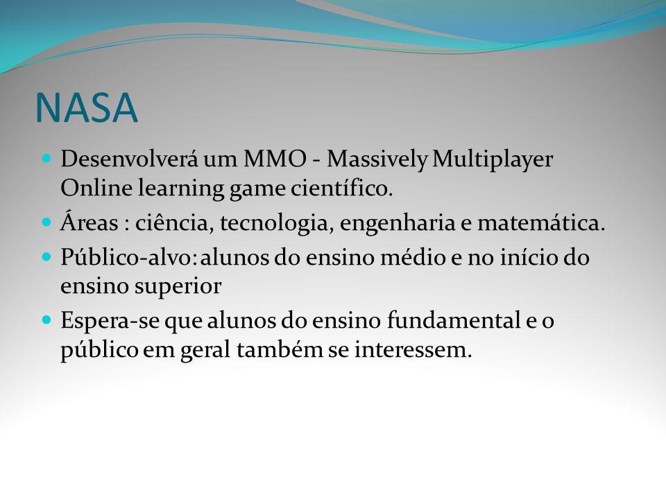 NASA Desenvolverá um MMO - Massively Multiplayer Online learning game científico. Áreas : ciência, tecnologia, engenharia e matemática. Público-alvo: