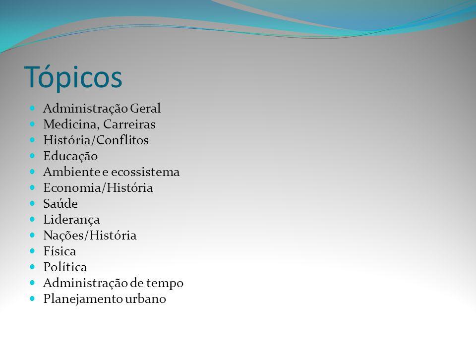 Tópicos Administração Geral Medicina, Carreiras História/Conflitos Educação Ambiente e ecossistema Economia/História Saúde Liderança Nações/História F