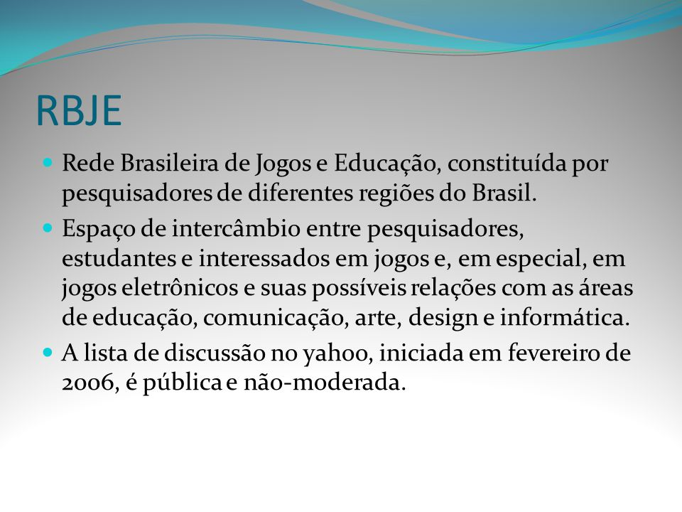 RBJE Rede Brasileira de Jogos e Educação, constituída por pesquisadores de diferentes regiões do Brasil. Espaço de intercâmbio entre pesquisadores, es