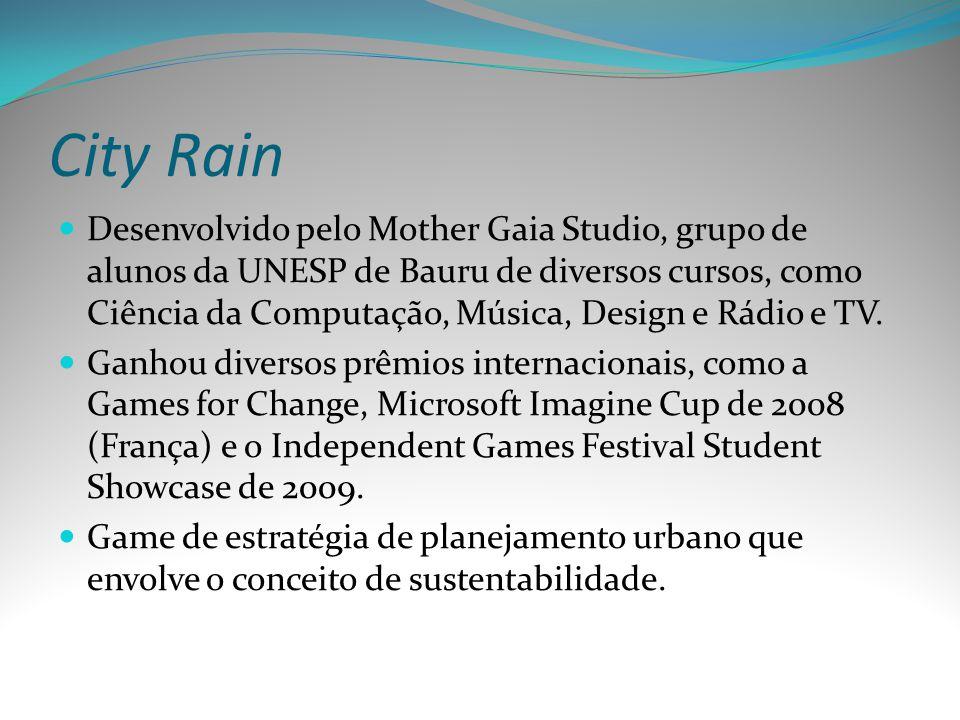 City Rain Desenvolvido pelo Mother Gaia Studio, grupo de alunos da UNESP de Bauru de diversos cursos, como Ciência da Computação, Música, Design e Rád
